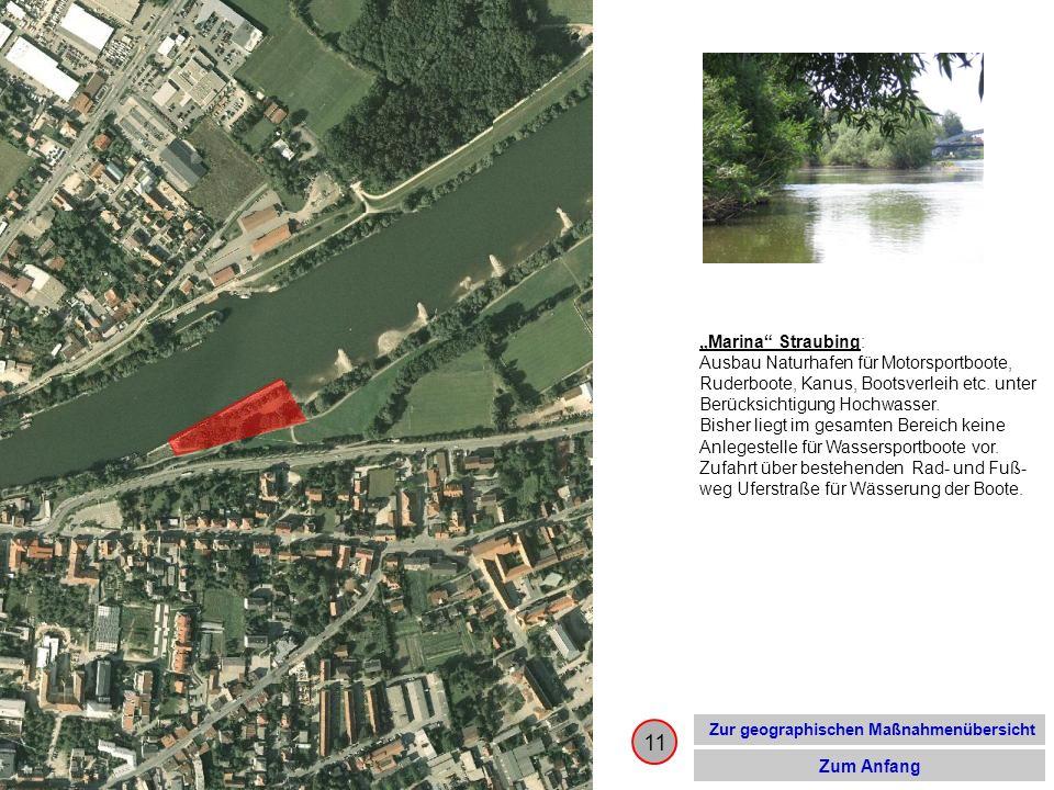 11 Zur geographischen Maßnahmenübersicht Zum Anfang Marina Straubing: Ausbau Naturhafen für Motorsportboote, Ruderboote, Kanus, Bootsverleih etc. unte