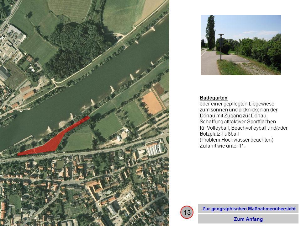 13 Zur geographischen Maßnahmenübersicht Zum Anfang Badegarten oder einer gepflegten Liegewiese zum sonnen und picknicken an der Donau mit Zugang zur