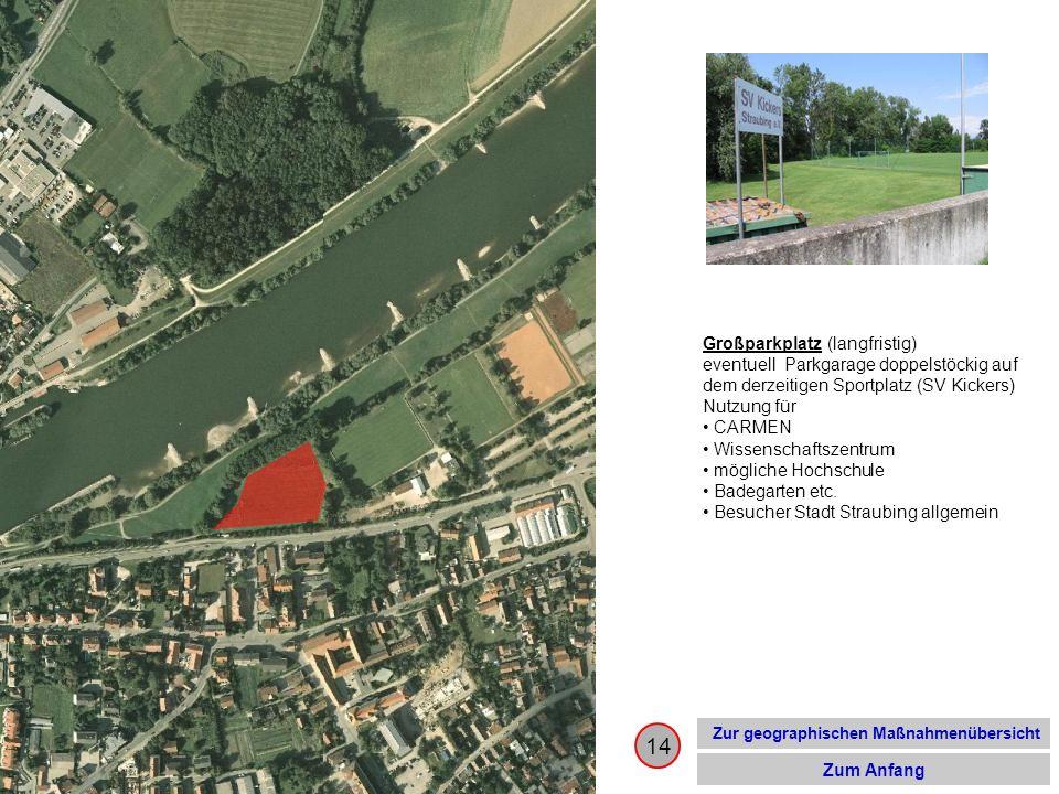 14 Zur geographischen Maßnahmenübersicht Zum Anfang Großparkplatz (langfristig) eventuell Parkgarage doppelstöckig auf dem derzeitigen Sportplatz (SV