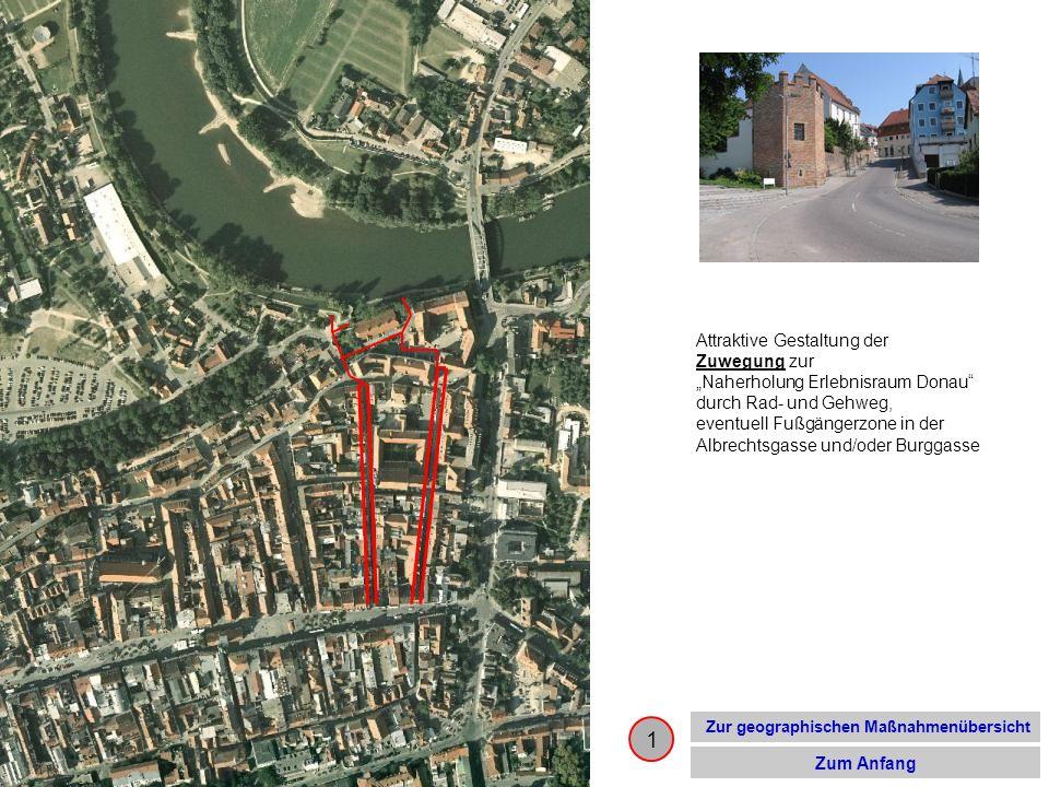 Zur geographischen Maßnahmenübersicht Zum Anfang 1 Attraktive Gestaltung der Zuwegung zur Naherholung Erlebnisraum Donau durch Rad- und Gehweg, eventu