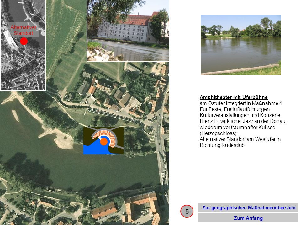5 Amphitheater mit Uferbühne am Ostufer integriert in Maßnahme 4 Für Feste, Freiluftaufführungen Kulturveranstaltungen und Konzerte. Hier z.B. wirklic