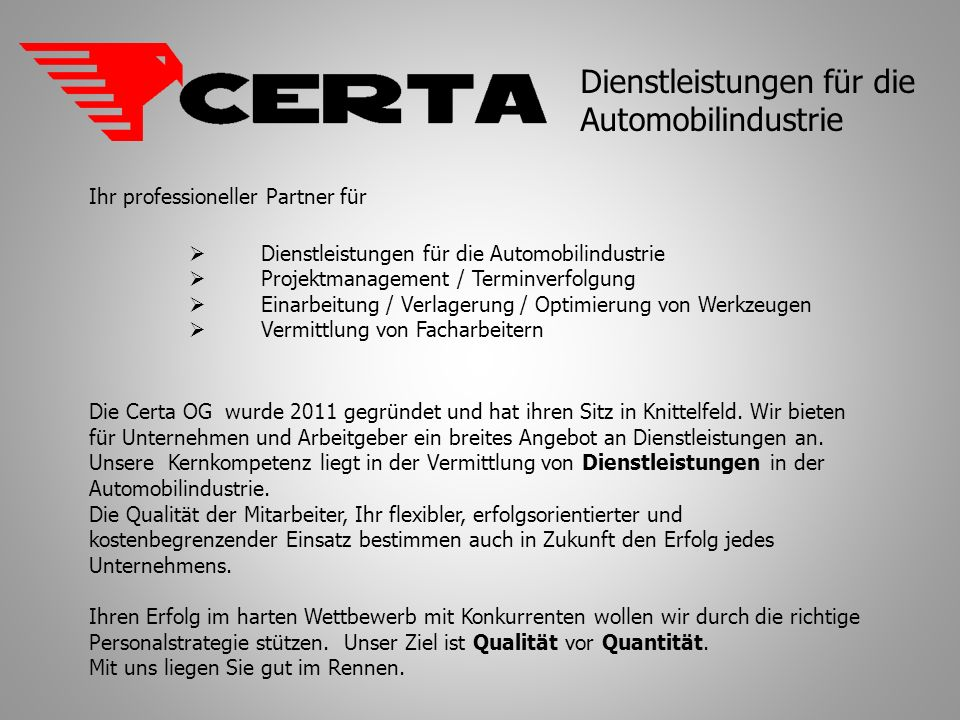 Ihr professioneller Partner für Dienstleistungen für die Automobilindustrie Projektmanagement / Terminverfolgung Einarbeitung / Verlagerung / Optimierung von Werkzeugen Vermittlung von Facharbeitern Die Certa OG wurde 2011 gegründet und hat ihren Sitz in Knittelfeld.