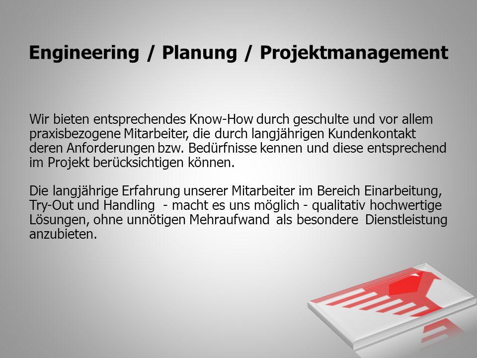 Engineering / Planung / Projektmanagement Wir bieten entsprechendes Know-How durch geschulte und vor allem praxisbezogene Mitarbeiter, die durch langjährigen Kundenkontakt deren Anforderungen bzw.