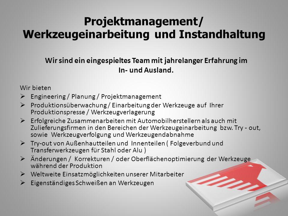 Projektmanagement/ Werkzeugeinarbeitung und Instandhaltung Wir sind ein eingespieltes Team mit jahrelanger Erfahrung im In- und Ausland.