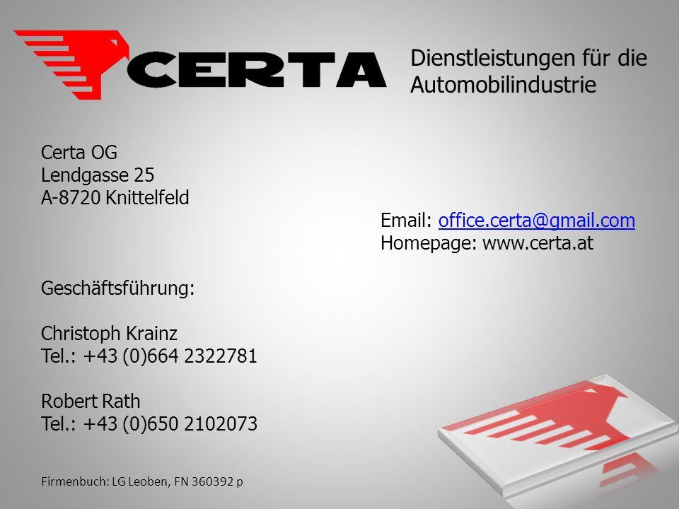 Certa OG Lendgasse 25 A-8720 Knittelfeld Email: office.certa@gmail.comoffice.certa@gmail.com Homepage: www.certa.at Geschäftsführung: Christoph Krainz Tel.: +43 (0)664 2322781 Robert Rath Tel.: +43 (0)650 2102073 Firmenbuch: LG Leoben, FN 360392 p Dienstleistungen für die Automobilindustrie