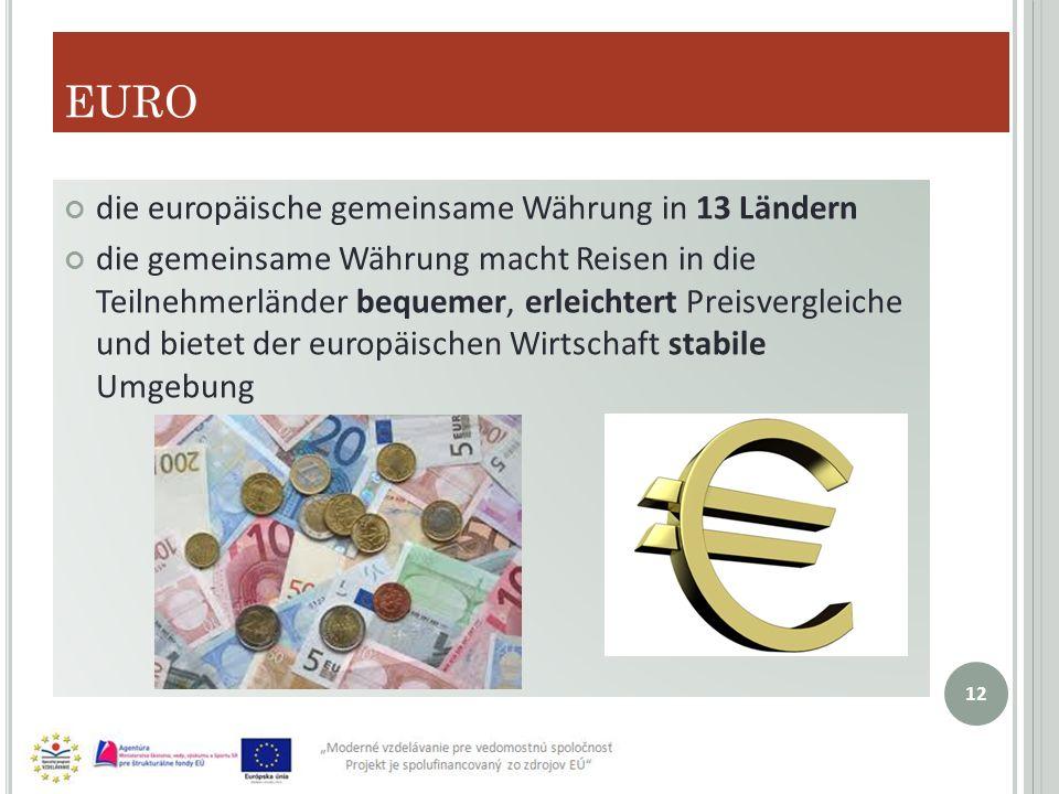 EURO die europäische gemeinsame Währung in 13 Ländern die gemeinsame Währung macht Reisen in die Teilnehmerländer bequemer, erleichtert Preisvergleiche und bietet der europäischen Wirtschaft stabile Umgebung 12