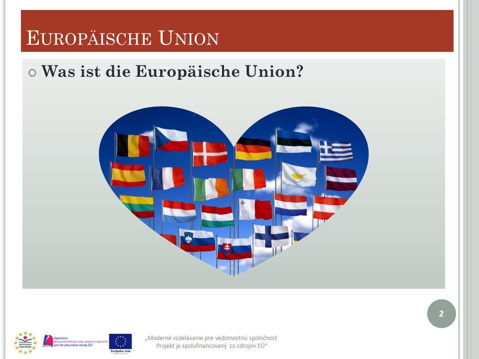 E UROPÄISCHE U NION Was ist die Europäische Union? 2
