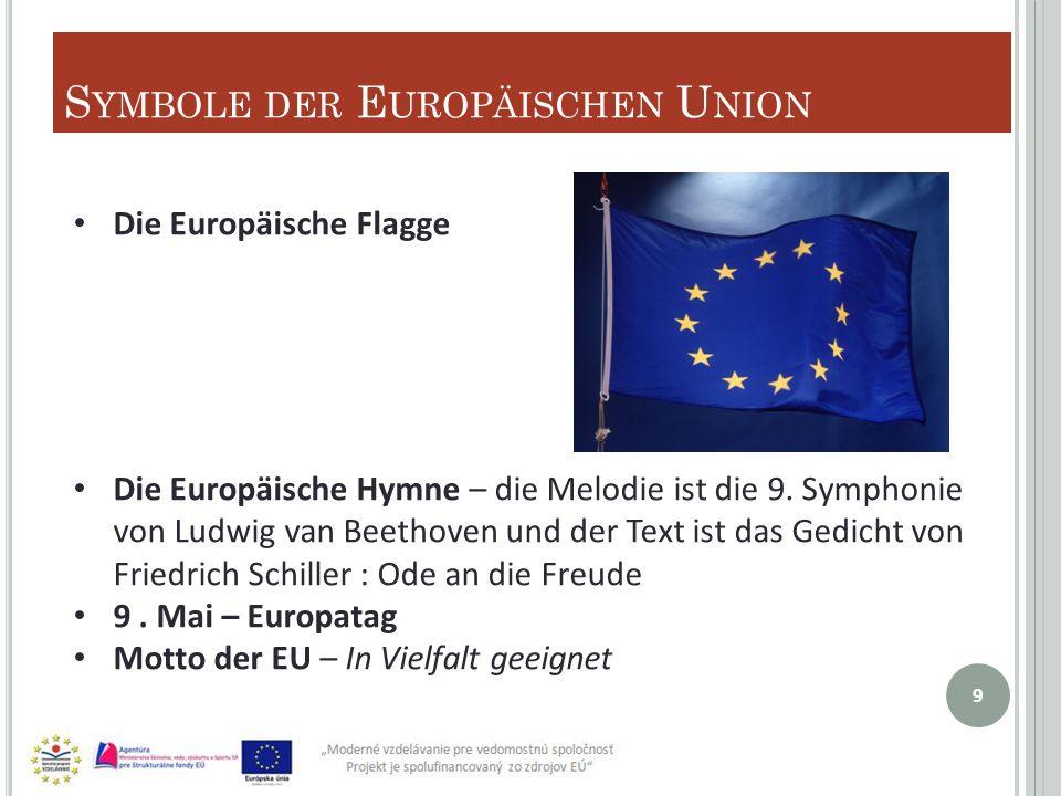 S YMBOLE DER E UROPÄISCHEN U NION 9 Die Europäische Flagge Die Europäische Hymne – die Melodie ist die 9.