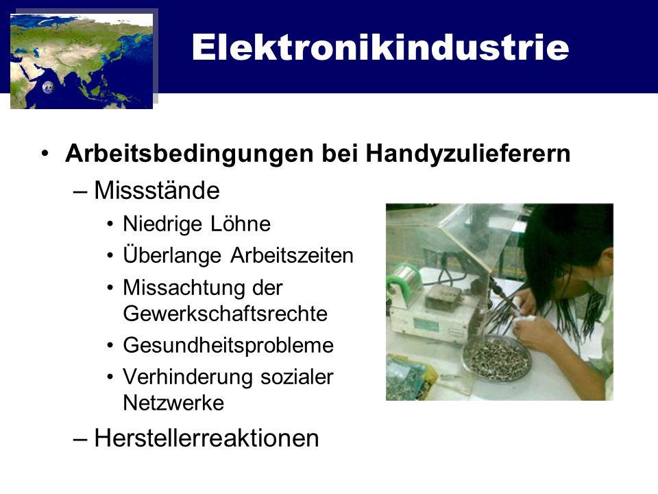 Elektronikindustrie Arbeitsbedingungen bei Handyzulieferern –Missstände Niedrige Löhne Überlange Arbeitszeiten Missachtung der Gewerkschaftsrechte Ges