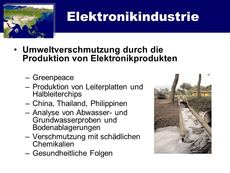 Elektronikindustrie Umweltverschmutzung durch die Produktion von Elektronikprodukten –Greenpeace –Produktion von Leiterplatten und Halbleiterchips –Ch