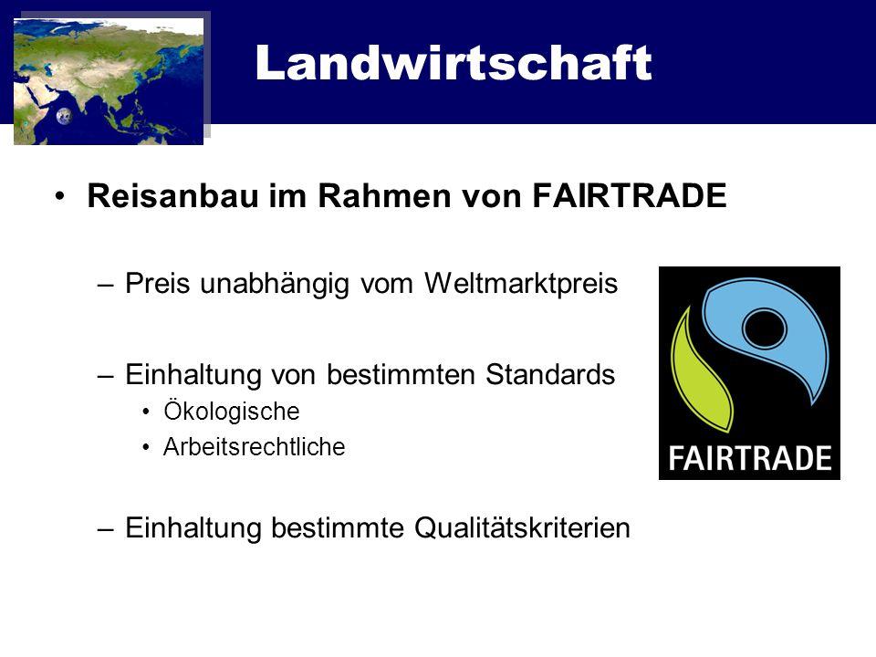 Landwirtschaft Reisanbau im Rahmen von FAIRTRADE –Preis unabhängig vom Weltmarktpreis –Einhaltung von bestimmten Standards Ökologische Arbeitsrechtlic