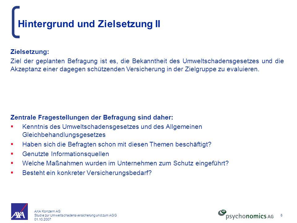 AXA Konzern AG Studie zur Umweltschadensversicherung und zum AGG 01.10.2007 6 Hintergrund und Zielsetzung II Zentrale Fragestellungen der Befragung si