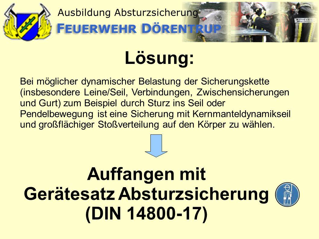 Ausbildung Absturzsicherung Lösung: Bei möglicher dynamischer Belastung der Sicherungskette (insbesondere Leine/Seil, Verbindungen, Zwischensicherunge