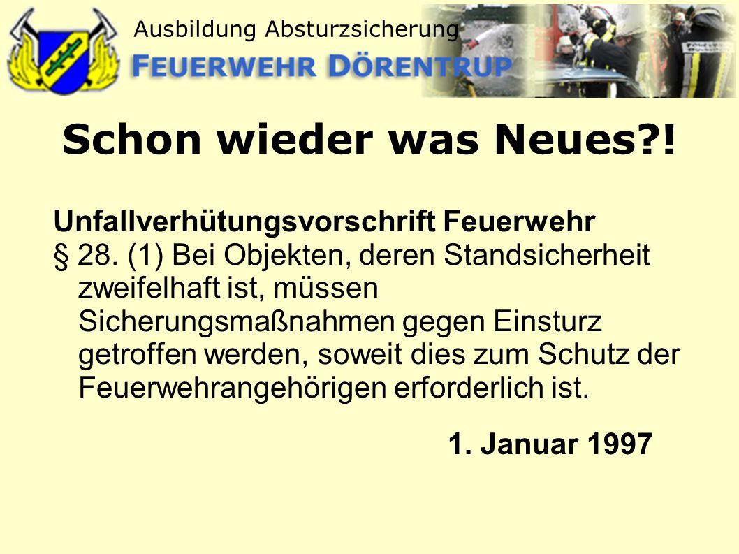 Ausbildung Absturzsicherung Schon wieder was Neues?! Unfallverhütungsvorschrift Feuerwehr § 28. (1) Bei Objekten, deren Standsicherheit zweifelhaft is