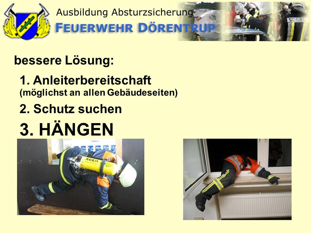 Ausbildung Absturzsicherung bessere Lösung: 3. HÄNGEN 2. Schutz suchen 1. Anleiterbereitschaft (möglichst an allen Gebäudeseiten)