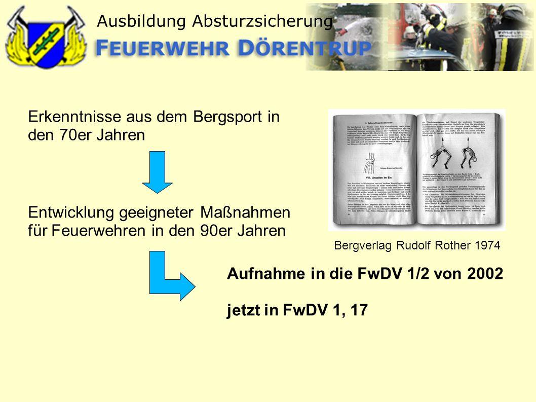 Ausbildung Absturzsicherung Erkenntnisse aus dem Bergsport in den 70er Jahren Entwicklung geeigneter Maßnahmen für Feuerwehren in den 90er Jahren Aufn