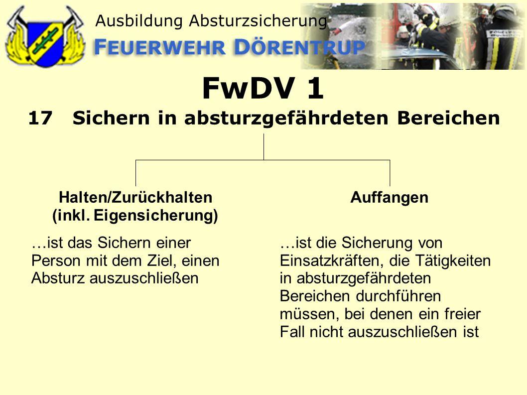 Ausbildung Absturzsicherung FwDV 1 17 Sichern in absturzgefährdeten Bereichen Halten/Zurückhalten (inkl. Eigensicherung) …ist das Sichern einer Person