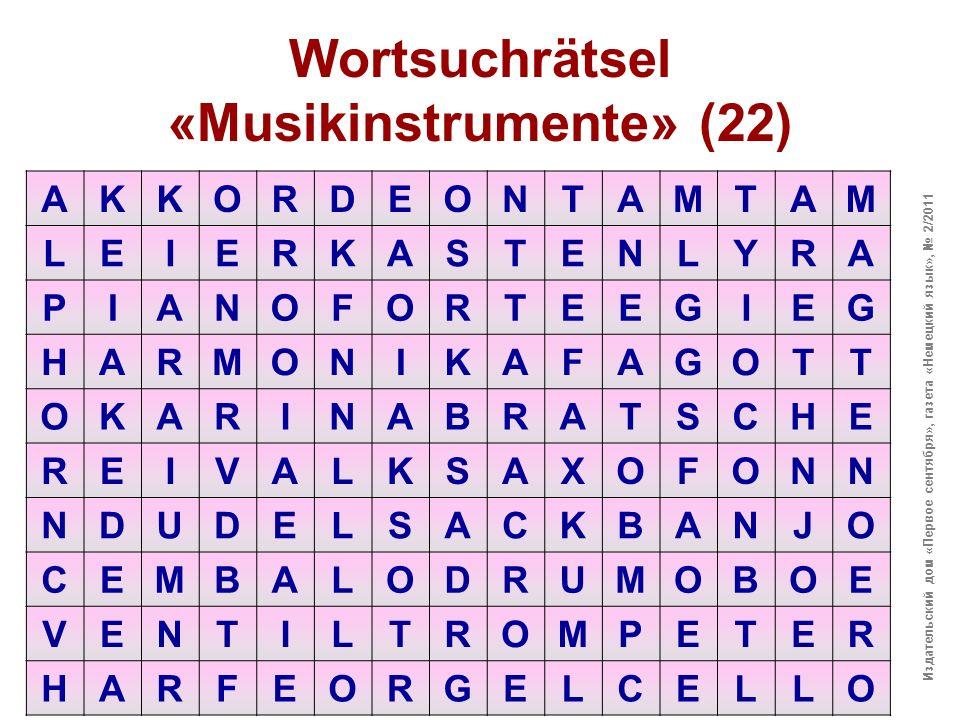 Wortsuchrätsel «Musikinstrumente» (22) AKKORDEONTAMTAM LEIERKASTENLYRA PIANOFORTEEGIEG HARMONIKAFAGOTT OKARINABRATSCHE REIVALKSAXOFONN NDUDELSACKBANJO