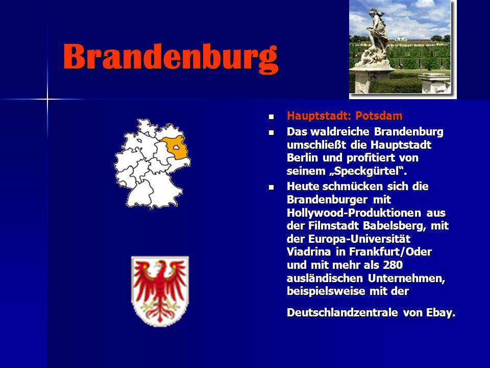 Brandenburg Hauptstadt: Potsdam Hauptstadt: Potsdam Das waldreiche Brandenburg umschließt die Hauptstadt Berlin und profitiert von seinem Speckgürtel.