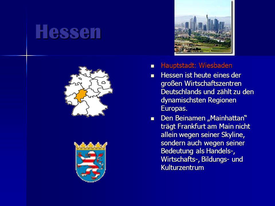 Hessen Hauptstadt: Wiesbaden Hauptstadt: Wiesbaden Hessen ist heute eines der großen Wirtschaftszentren Deutschlands und zählt zu den dynamischsten Re