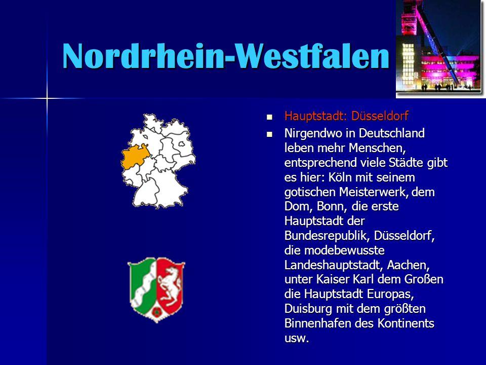 Nordrhein-Westfalen Hauptstadt: Düsseldorf Hauptstadt: Düsseldorf Nirgendwo in Deutschland leben mehr Menschen, entsprechend viele Städte gibt es hier