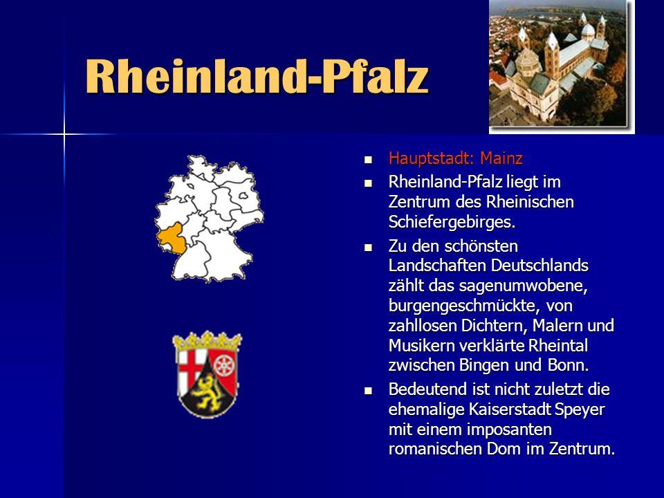 Rheinland-Pfalz Hauptstadt: Mainz Hauptstadt: Mainz Rheinland-Pfalz liegt im Zentrum des Rheinischen Schiefergebirges. Rheinland-Pfalz liegt im Zentru