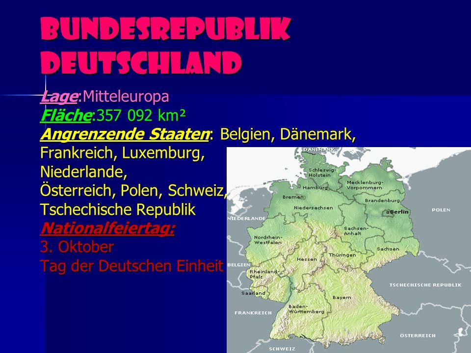 Bundesrepublik Deutschland Lage:Mitteleuropa Fläche:357 092 km² Angrenzende Staaten: Belgien, Dänemark, Frankreich, Luxemburg, Niederlande, Österreich