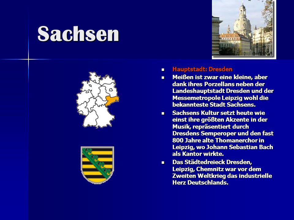 Sachsen Hauptstadt: Dresden Hauptstadt: Dresden Meißen ist zwar eine kleine, aber dank ihres Porzellans neben der Landeshauptstadt Dresden und der Mes