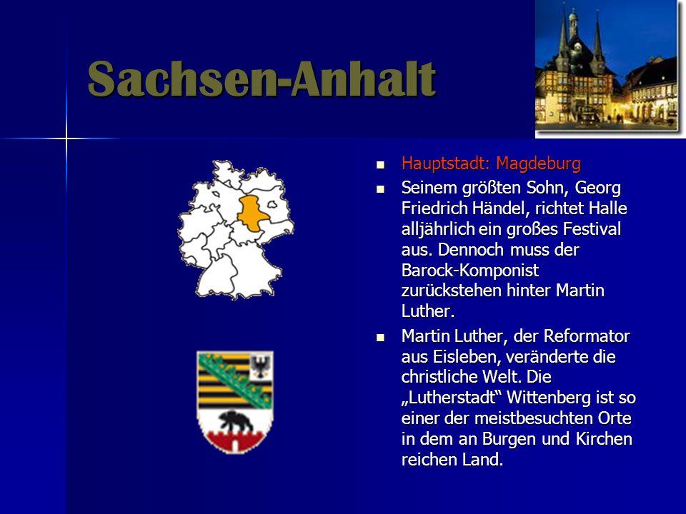 Sachsen-Anhalt Hauptstadt: Magdeburg Hauptstadt: Magdeburg Seinem größten Sohn, Georg Friedrich Händel, richtet Halle alljährlich ein großes Festival