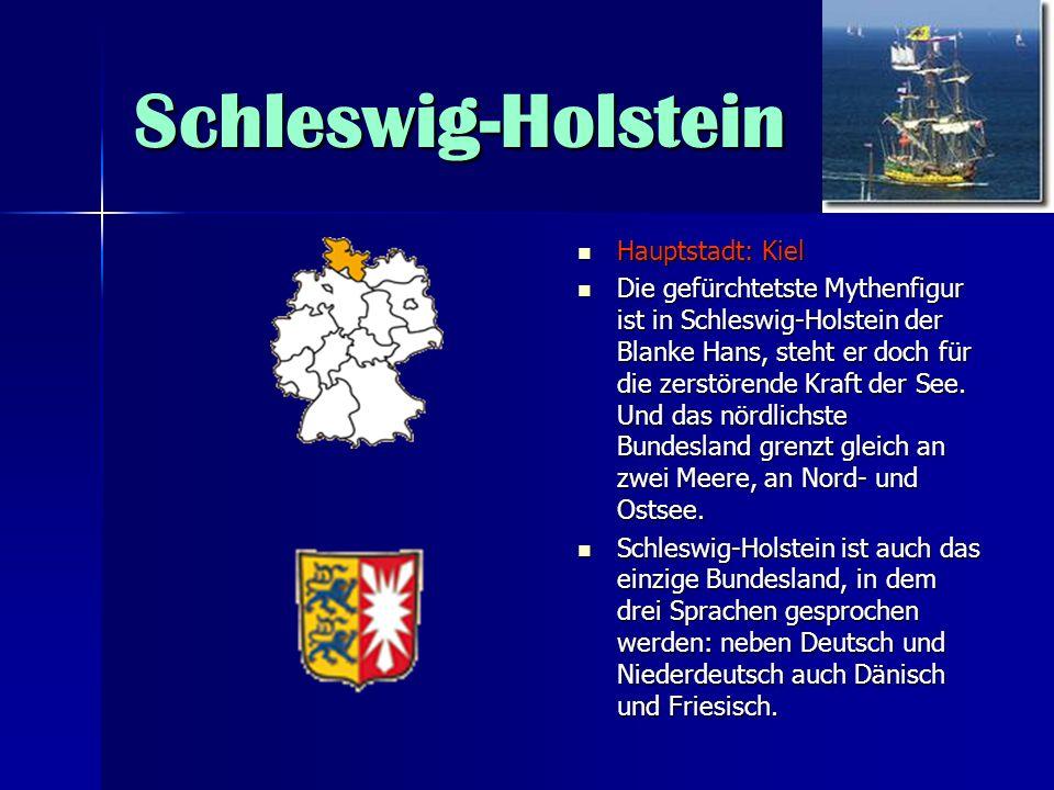 Schleswig-Holstein Hauptstadt: Kiel Hauptstadt: Kiel Die gefürchtetste Mythenfigur ist in Schleswig-Holstein der Blanke Hans, steht er doch für die ze
