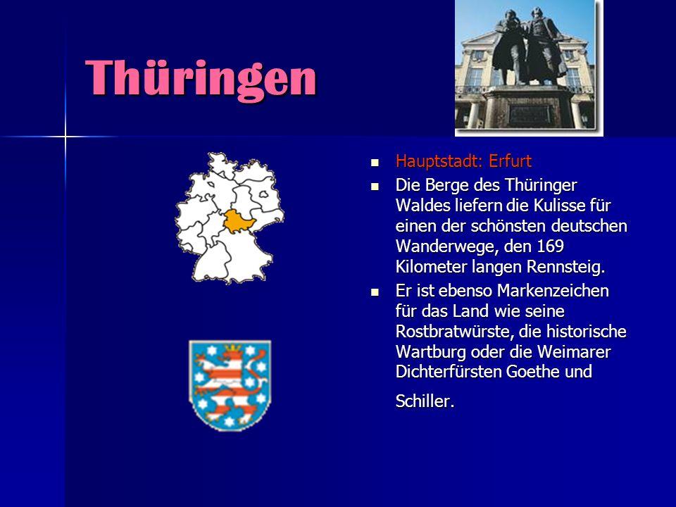Thüringen Hauptstadt: Erfurt Hauptstadt: Erfurt Die Berge des Thüringer Waldes liefern die Kulisse für einen der schönsten deutschen Wanderwege, den 1