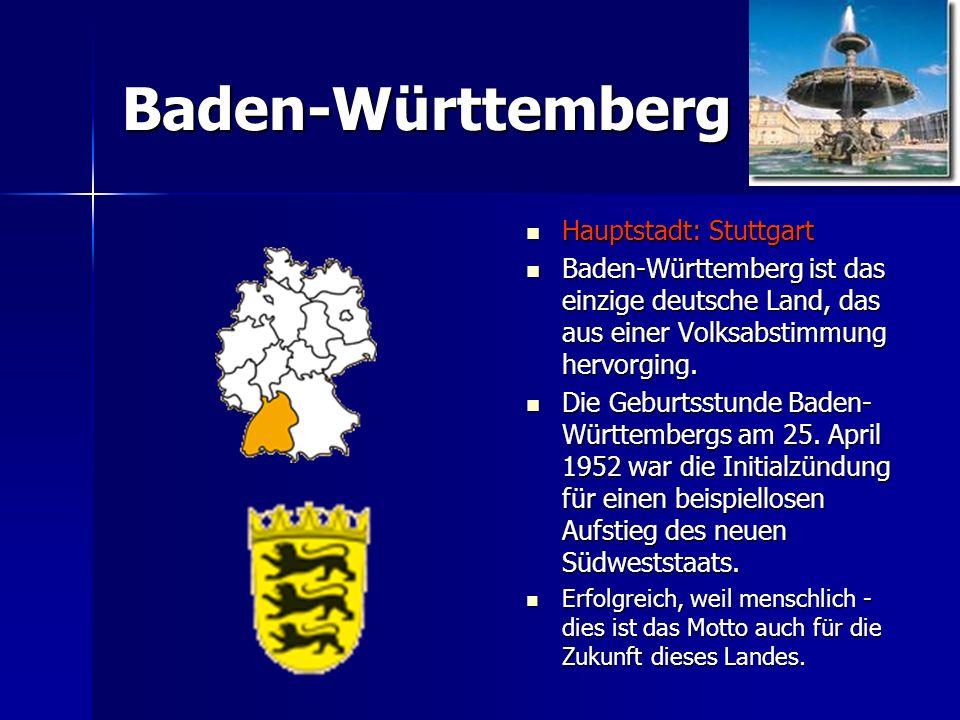 Baden-Württemberg Hauptstadt: Stuttgart Hauptstadt: Stuttgart Baden-Württemberg ist das einzige deutsche Land, das aus einer Volksabstimmung hervorgin