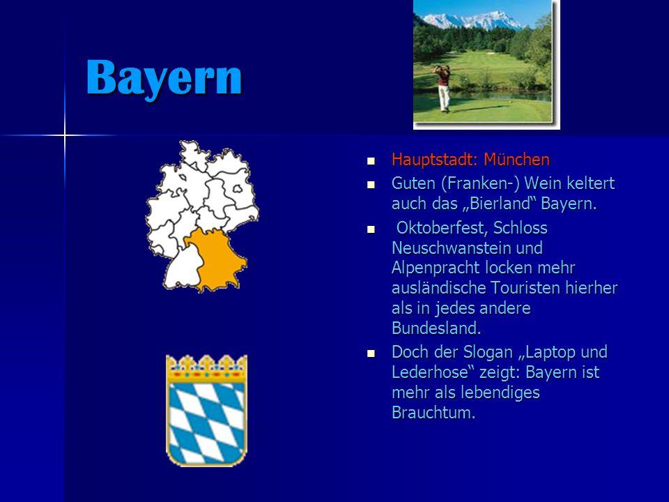 Bayern Hauptstadt: München Hauptstadt: München Guten (Franken-) Wein keltert auch das Bierland Bayern. Guten (Franken-) Wein keltert auch das Bierland