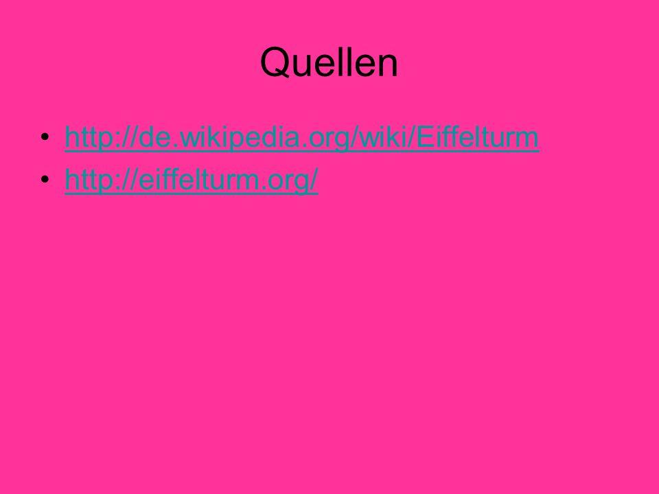 Quellen http://de.wikipedia.org/wiki/Eiffelturm http://eiffelturm.org/