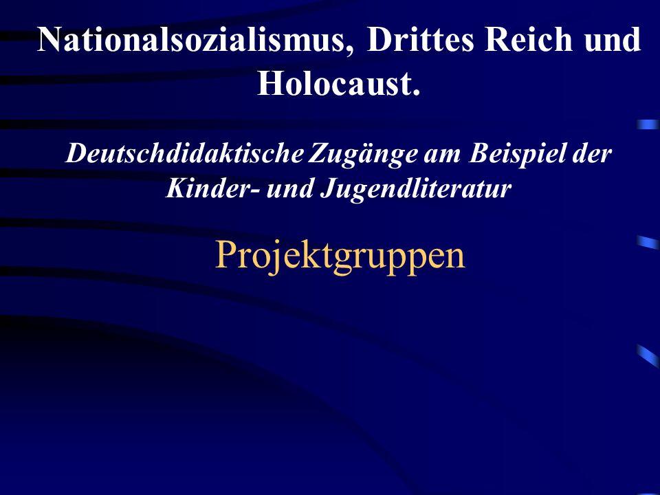 Projektgruppen Nationalsozialismus, Drittes Reich und Holocaust. Deutschdidaktische Zugänge am Beispiel der Kinder- und Jugendliteratur