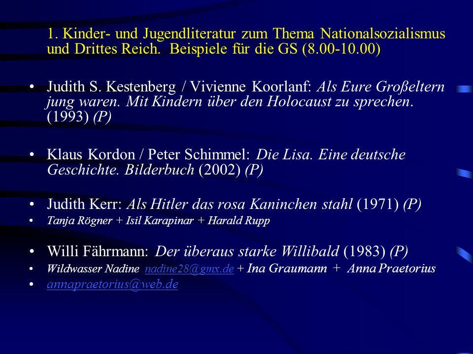 1. Kinder- und Jugendliteratur zum Thema Nationalsozialismus und Drittes Reich. Beispiele für die GS (8.00-10.00) Judith S. Kestenberg / Vivienne Koor