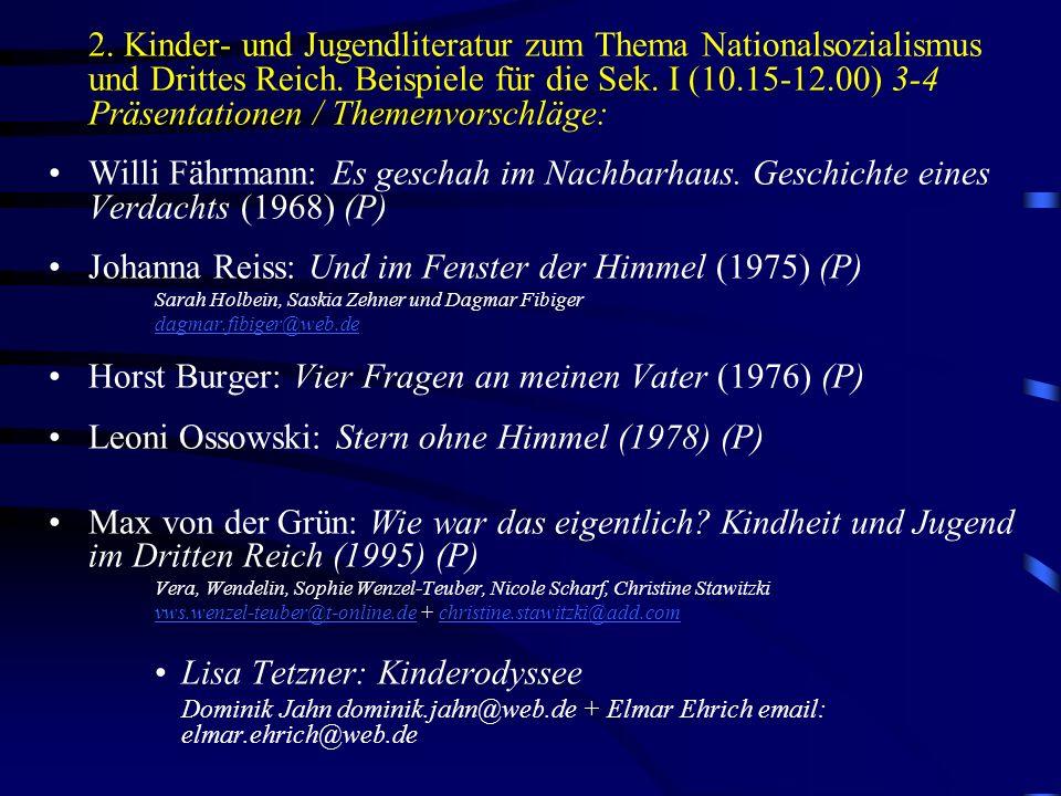 2. Kinder- und Jugendliteratur zum Thema Nationalsozialismus und Drittes Reich. Beispiele für die Sek. I (10.15-12.00) 3-4 Präsentationen / Themenvors