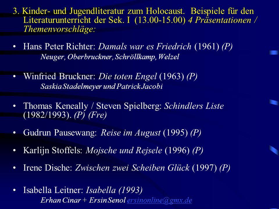 3. Kinder- und Jugendliteratur zum Holocaust. Beispiele für den Literaturunterricht der Sek. I (13.00-15.00) 4 Präsentationen / Themenvorschläge: Hans