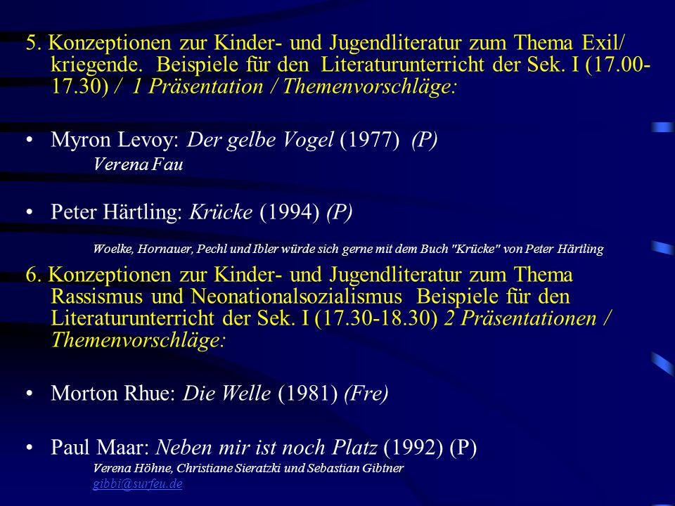 5. Konzeptionen zur Kinder- und Jugendliteratur zum Thema Exil/ kriegende. Beispiele für den Literaturunterricht der Sek. I (17.00- 17.30) / 1 Präsent