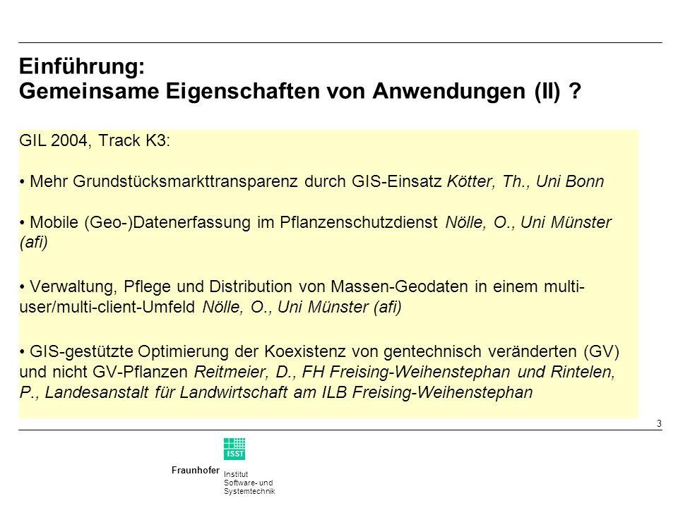 Institut Software- und Systemtechnik Fraunhofer ISST 2 Einführung: Gemeinsame Eigenschaften von Anwendungen (I) ? GIL 2004, Track K1: EGovernment – GI