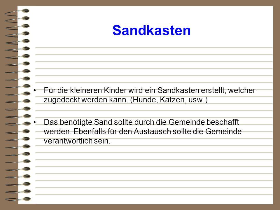Sandkasten Für die kleineren Kinder wird ein Sandkasten erstellt, welcher zugedeckt werden kann. (Hunde, Katzen, usw.) Das benötigte Sand sollte durch