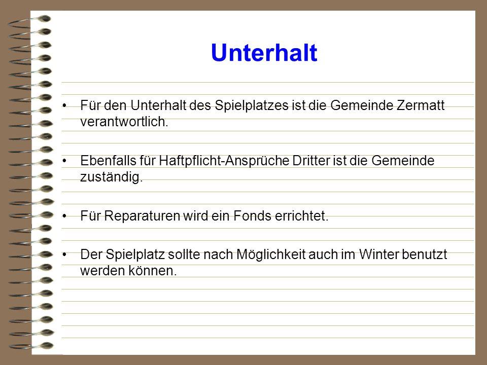 Unterhalt Für den Unterhalt des Spielplatzes ist die Gemeinde Zermatt verantwortlich. Ebenfalls für Haftpflicht-Ansprüche Dritter ist die Gemeinde zus