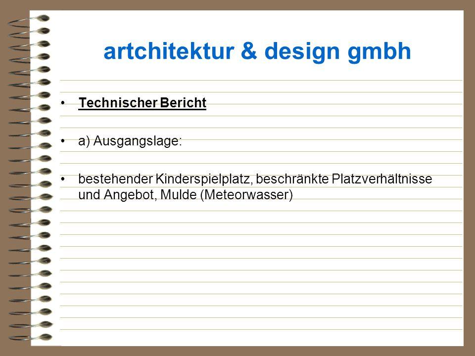 artchitektur & design gmbh Technischer Bericht a) Ausgangslage: bestehender Kinderspielplatz, beschränkte Platzverhältnisse und Angebot, Mulde (Meteor