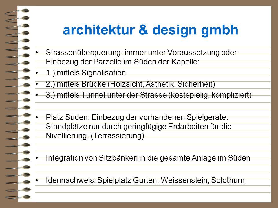 architektur & design gmbh Strassenüberquerung: immer unter Voraussetzung oder Einbezug der Parzelle im Süden der Kapelle: 1.) mittels Signalisation 2.