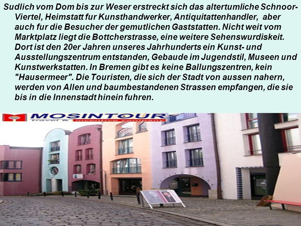 Sudlich vom Dom bis zur Weser erstreckt sich das altertumliche Schnoor- Viertel, Heimstatt fur Kunsthandwerker, Antiquitattenhandler, aber auch fur di