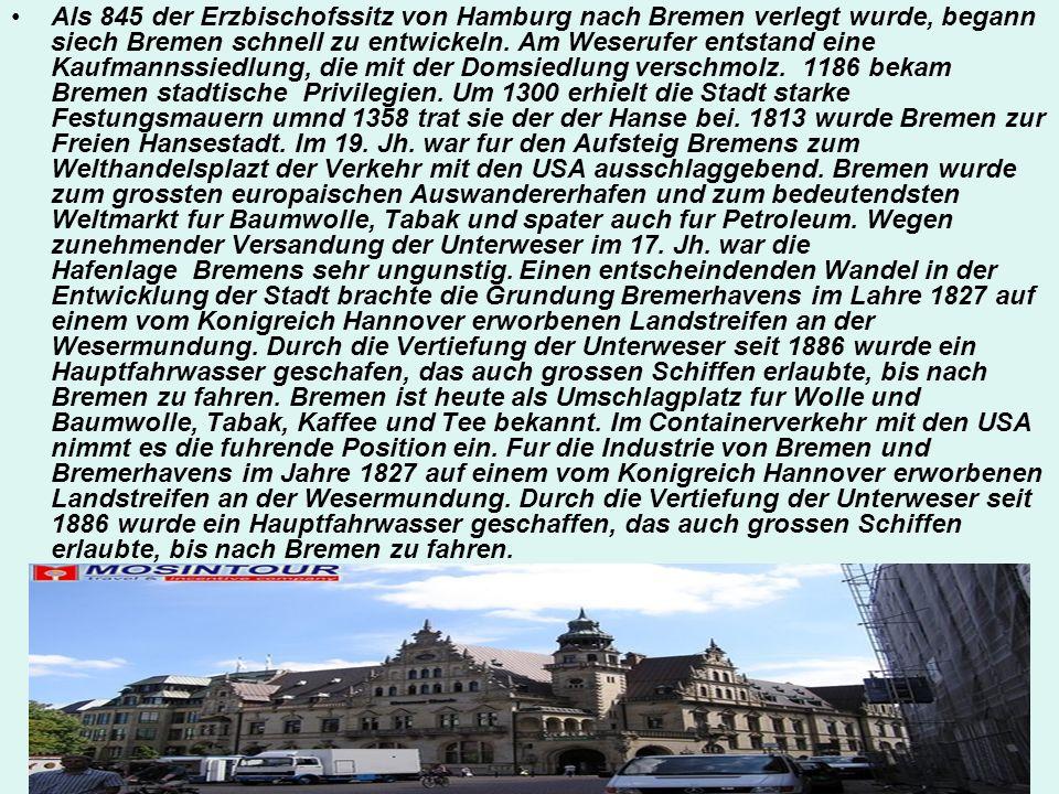 Als 845 der Erzbischofssitz von Hamburg nach Bremen verlegt wurde, begann siech Bremen schnell zu entwickeln. Am Weserufer entstand eine Kaufmannssied