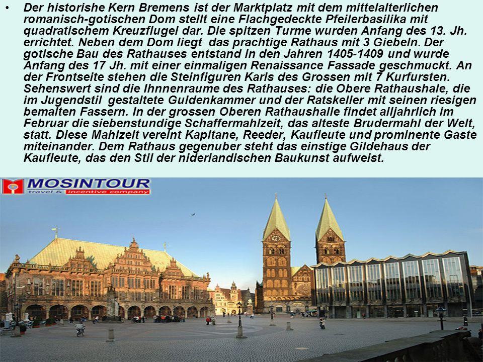 Der historishe Kern Bremens ist der Marktplatz mit dem mittelalterlichen romanisch-gotischen Dom stellt eine Flachgedeckte Pfeilerbasilika mit quadrat