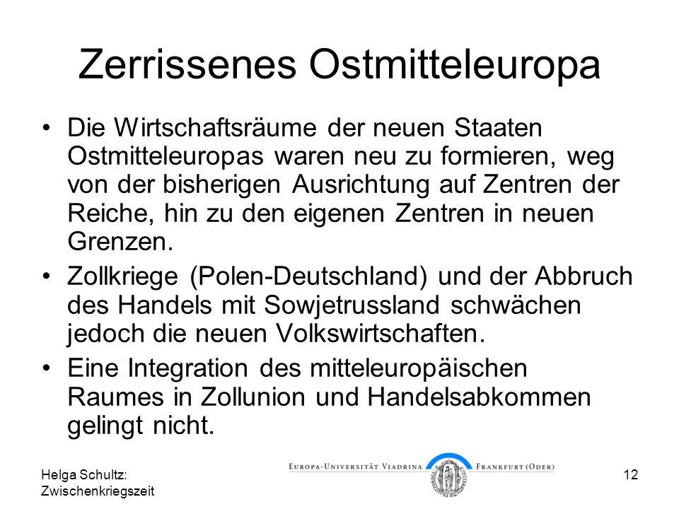 Helga Schultz: Zwischenkriegszeit 12 Zerrissenes Ostmitteleuropa Die Wirtschaftsräume der neuen Staaten Ostmitteleuropas waren neu zu formieren, weg v