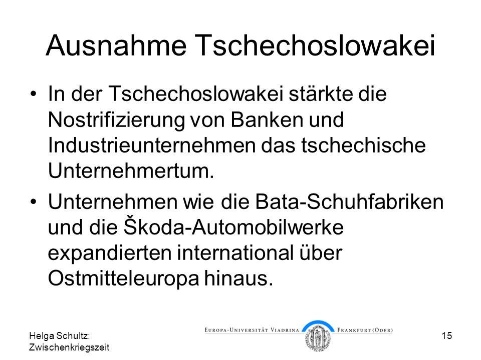 Helga Schultz: Zwischenkriegszeit 15 Ausnahme Tschechoslowakei In der Tschechoslowakei stärkte die Nostrifizierung von Banken und Industrieunternehmen