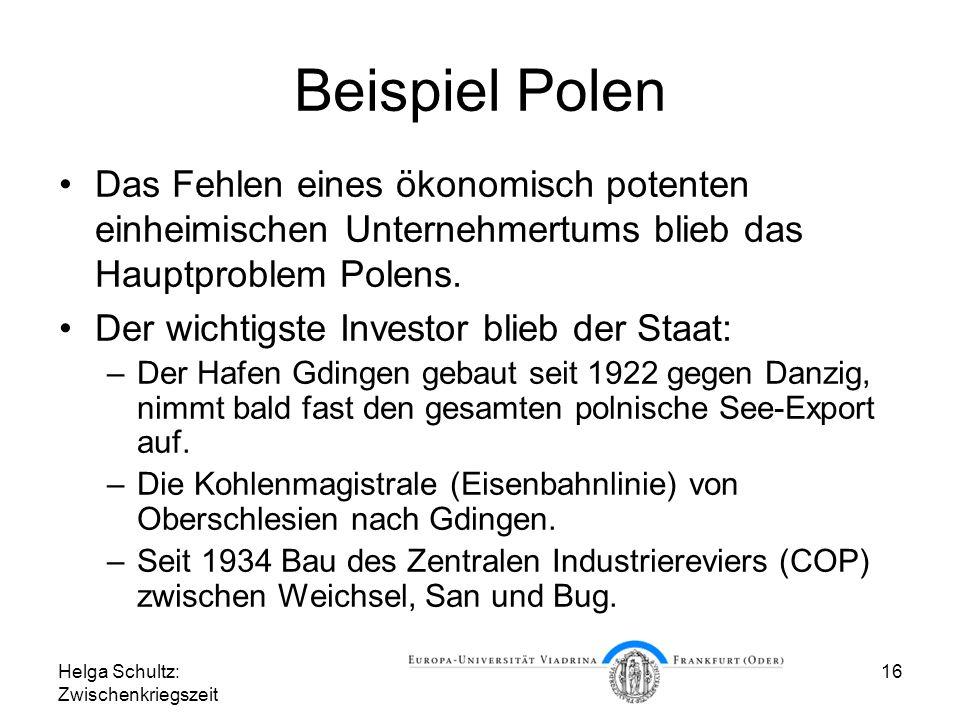 Helga Schultz: Zwischenkriegszeit 16 Beispiel Polen Das Fehlen eines ökonomisch potenten einheimischen Unternehmertums blieb das Hauptproblem Polens.